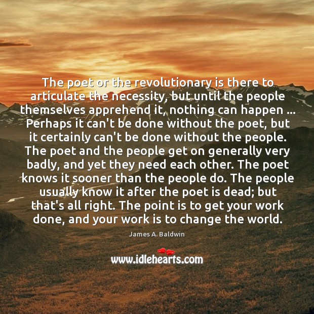 The poet or the revolutionary is there to articulate the necessity, but Image