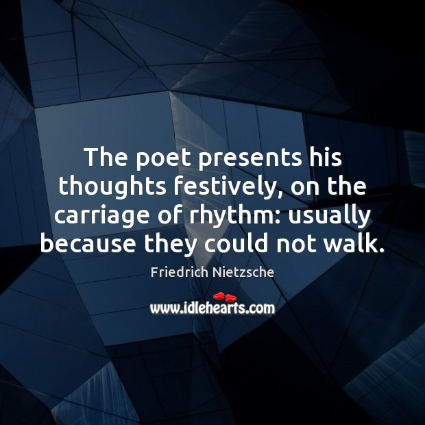 The poet presents his thoughts festively, on the carriage of rhythm: usually Image