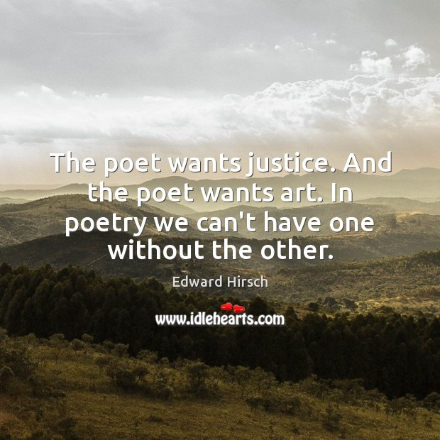 Image, The poet wants justice. And the poet wants art. In poetry we