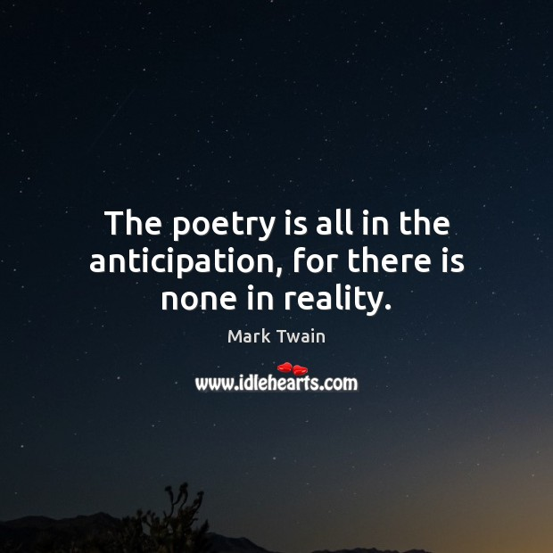 The poetry is all in the anticipation, for there is none in reality. Image