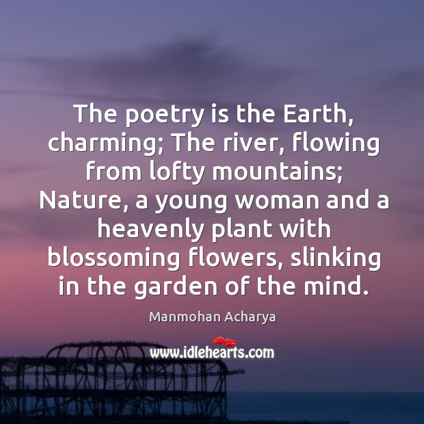 The poetry is the Earth, charming; The river, flowing from lofty mountains; Image