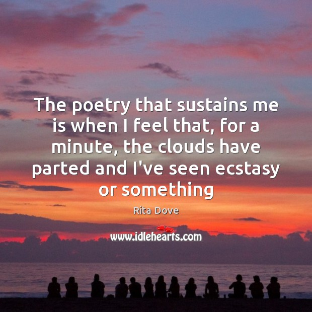The poetry that sustains me is when I feel that, for a Rita Dove Picture Quote