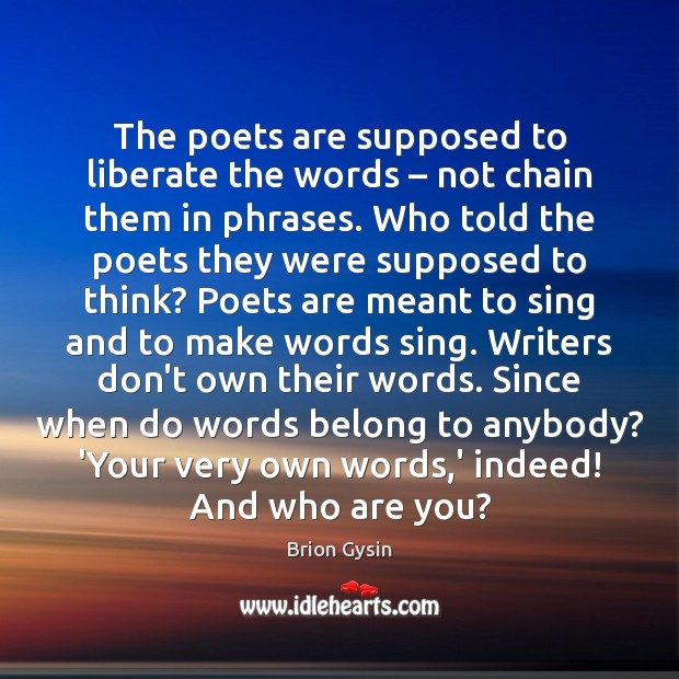 Image, The poets are supposed to liberate the words – not chain them in
