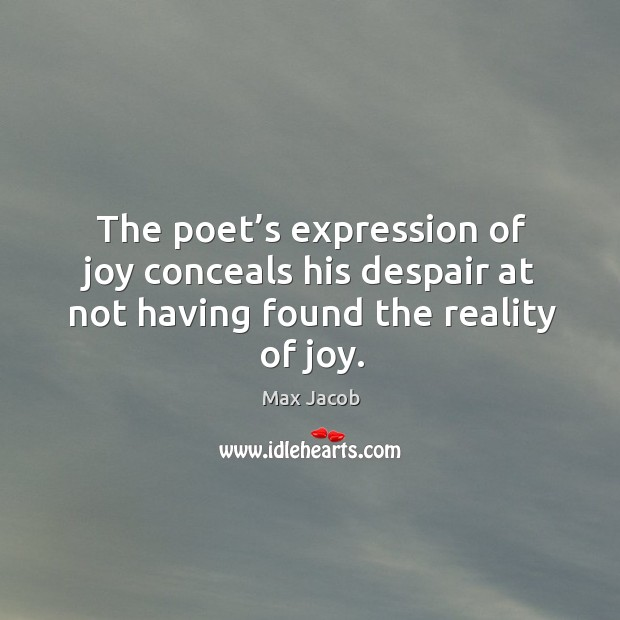 The poet's expression of joy conceals his despair at not having found the reality of joy. Image