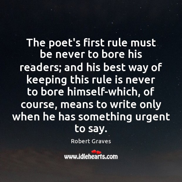 The poet's first rule must be never to bore his readers; and Robert Graves Picture Quote