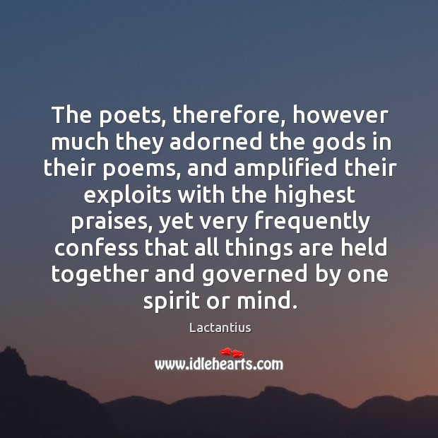 The poets, therefore, however much they adorned the Gods in their poems Lactantius Picture Quote