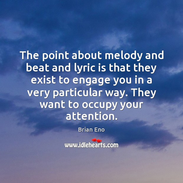 The point about melody and beat and lyric is that they exist Image