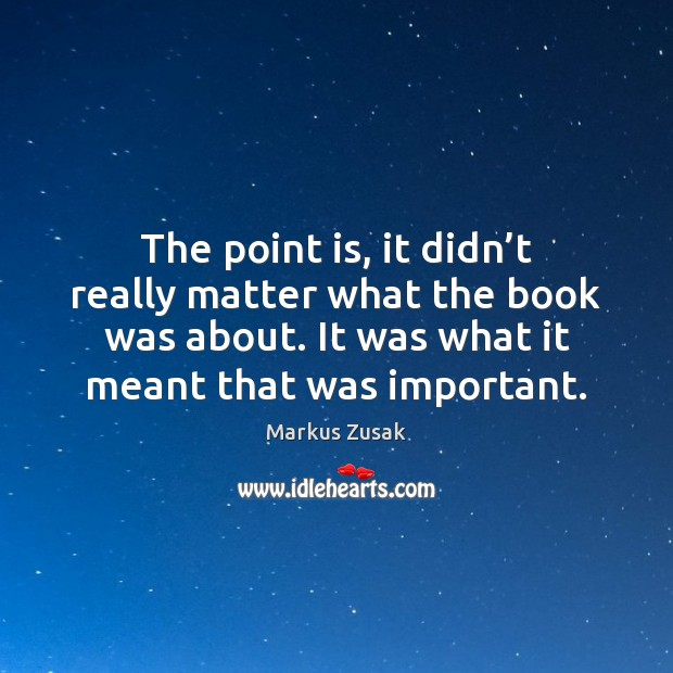 The point is, it didn't really matter what the book was Markus Zusak Picture Quote