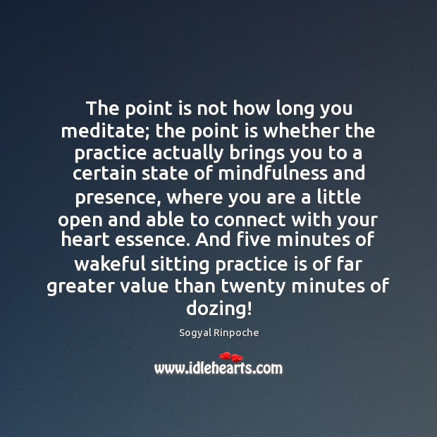 The point is not how long you meditate; the point is whether Sogyal Rinpoche Picture Quote