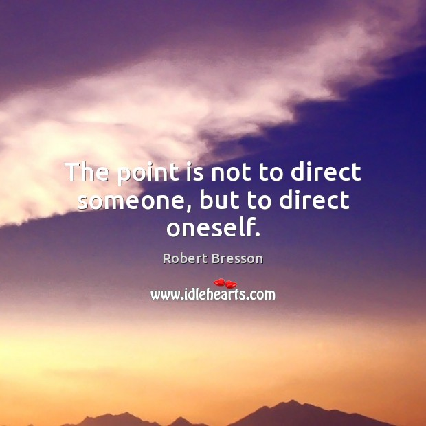 The point is not to direct someone, but to direct oneself. Image