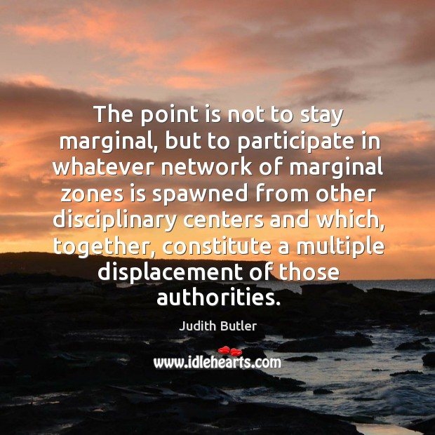 The point is not to stay marginal, but to participate Image