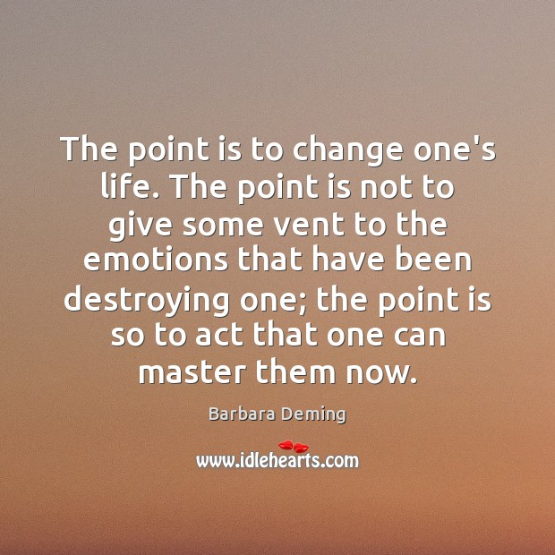 The point is to change one's life. The point is not to Image