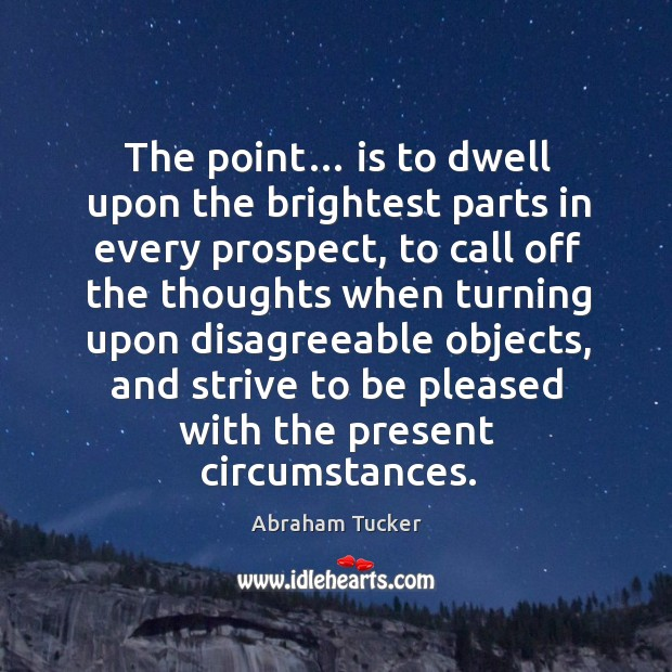 Image, The point… is to dwell upon the brightest parts in every prospect