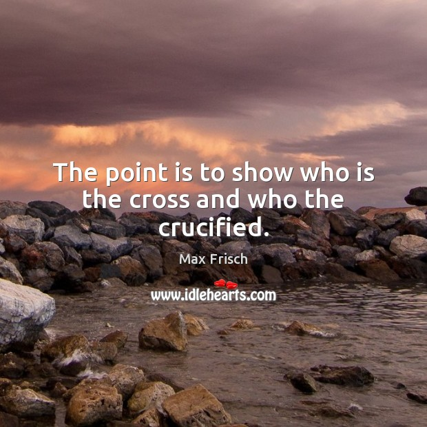 The point is to show who is the cross and who the crucified. Image