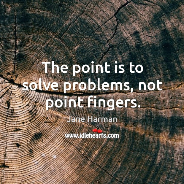 The point is to solve problems, not point fingers. Image