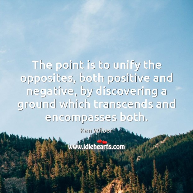 Image, The point is to unify the opposites, both positive and negative, by