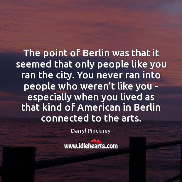 Image, The point of Berlin was that it seemed that only people like