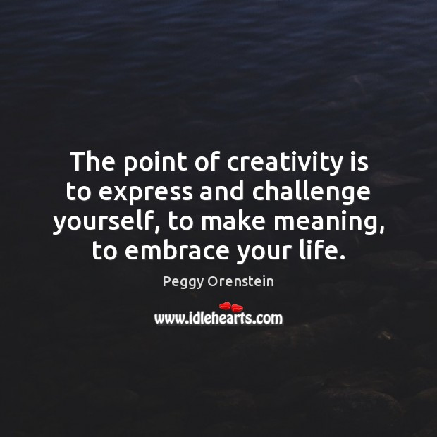 Image, The point of creativity is to express and challenge yourself, to make