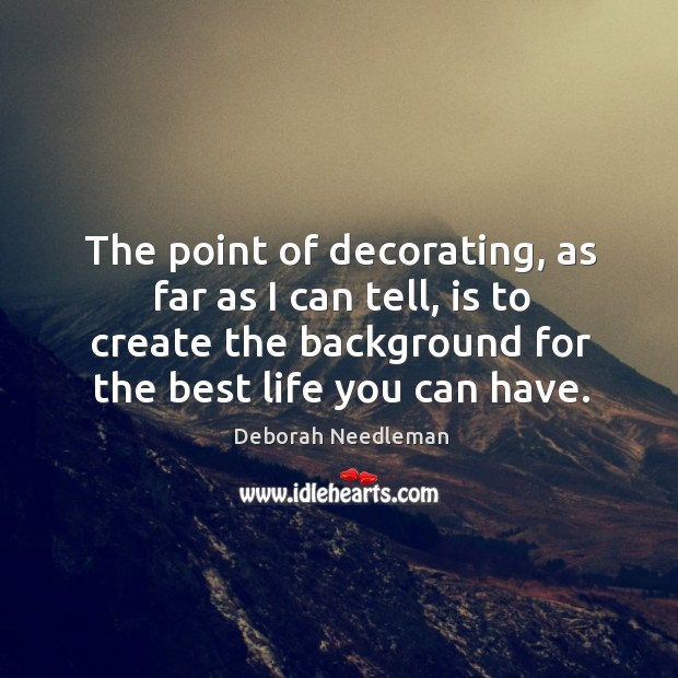 The point of decorating, as far as I can tell, is to Deborah Needleman Picture Quote
