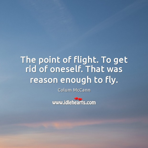 The point of flight. To get rid of oneself. That was reason enough to fly. Image