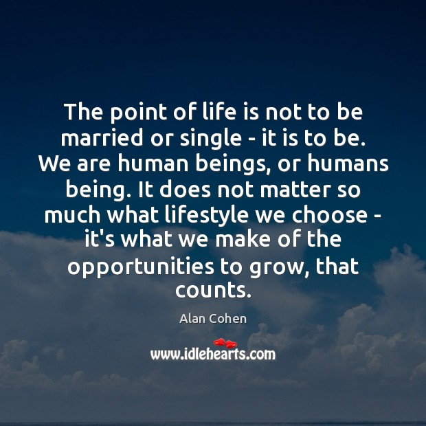 The point of life is not to be married or single – Alan Cohen Picture Quote