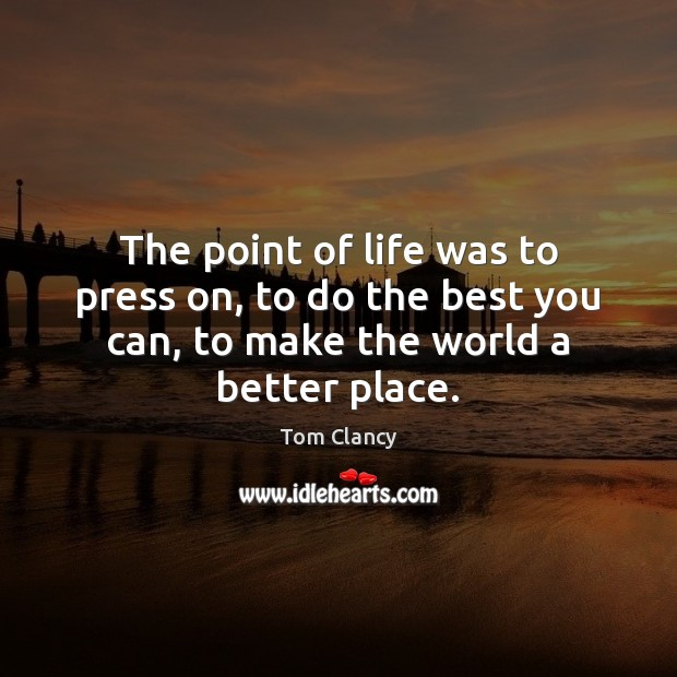 The point of life was to press on, to do the best Tom Clancy Picture Quote