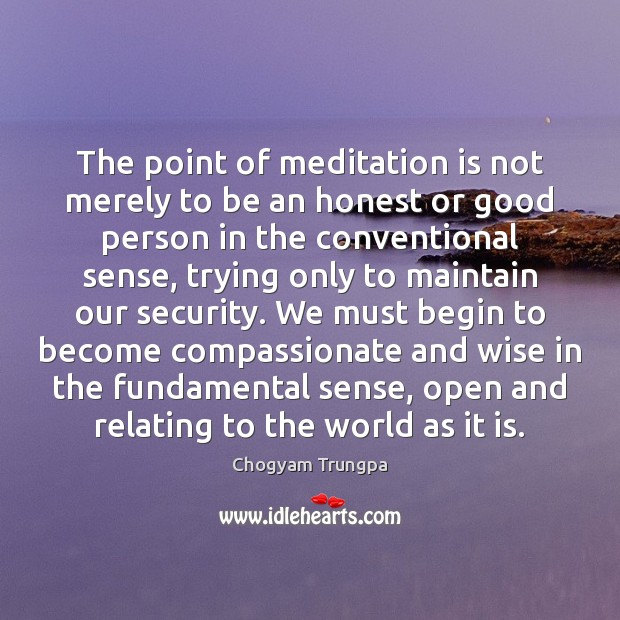 The point of meditation is not merely to be an honest or Chogyam Trungpa Picture Quote