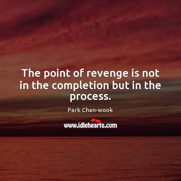 The point of revenge is not in the completion but in the process. Revenge Quotes Image