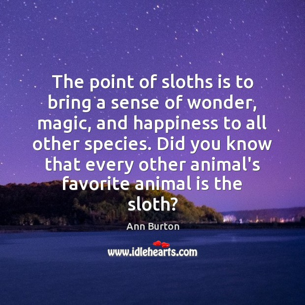 The point of sloths is to bring a sense of wonder, magic, Image