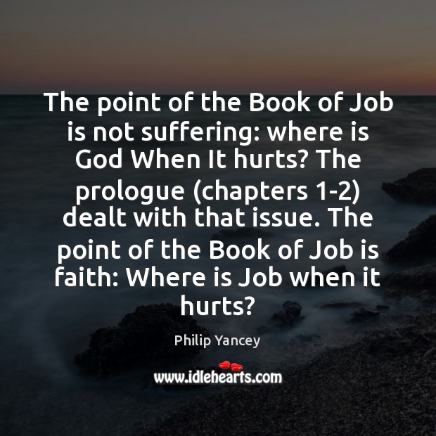 The point of the Book of Job is not suffering: where is Philip Yancey Picture Quote
