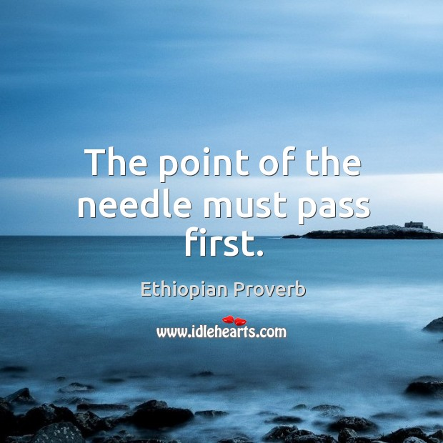 The point of the needle must pass first. Ethiopian Proverbs Image