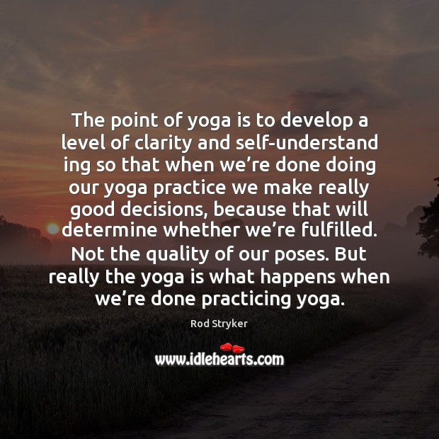 The point of yoga is to develop a level of clarity and Practice Quotes Image
