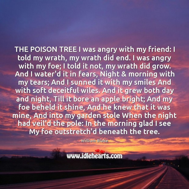 THE POISON TREE I was angry with my friend: I told my Image