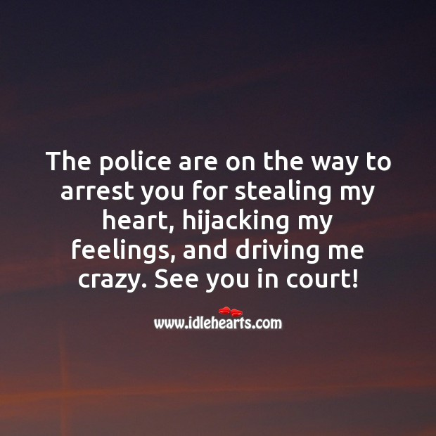 The police are on the way to arrest you for stealing my heart. Heart Quotes Image