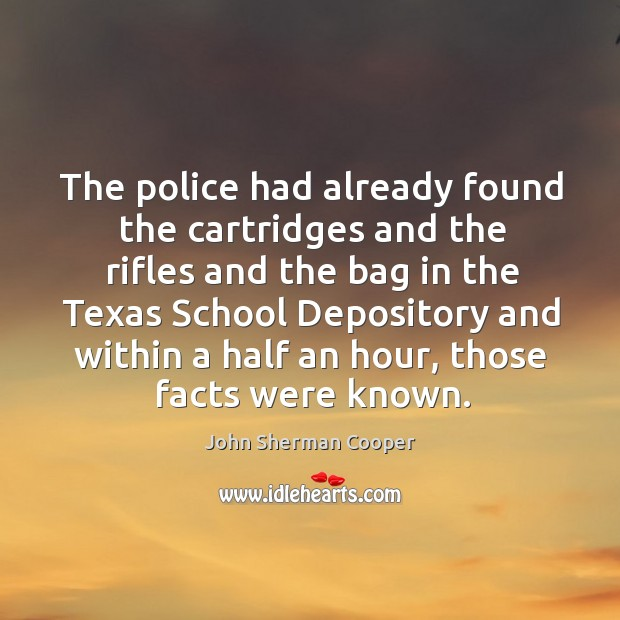 The police had already found the cartridges and the rifles and the bag in the texas school John Sherman Cooper Picture Quote