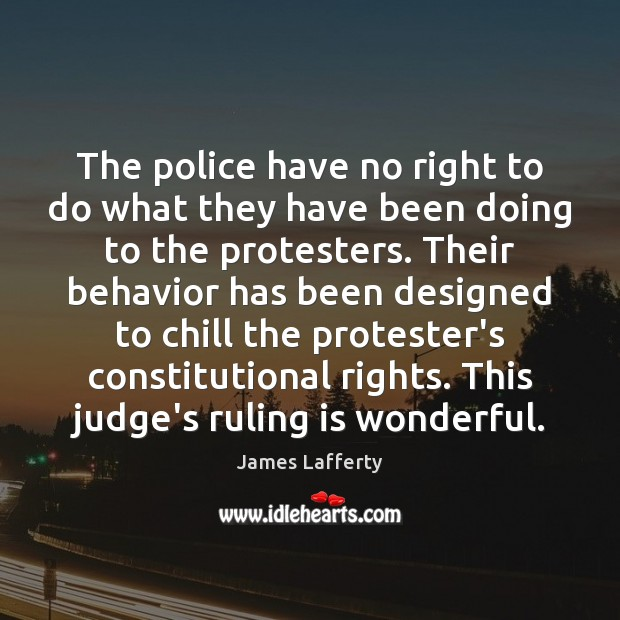 The police have no right to do what they have been doing James Lafferty Picture Quote