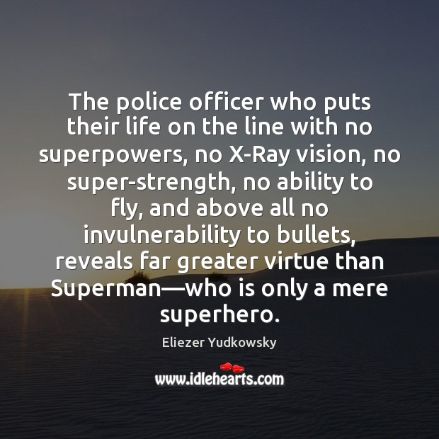 The police officer who puts their life on the line with no Eliezer Yudkowsky Picture Quote