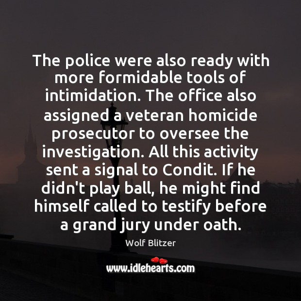 Wolf Blitzer Picture Quote image saying: The police were also ready with more formidable tools of intimidation. The