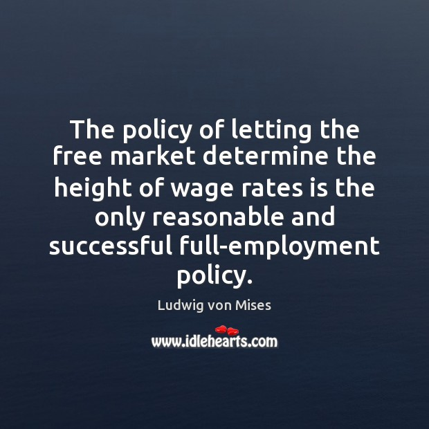 The policy of letting the free market determine the height of wage Image