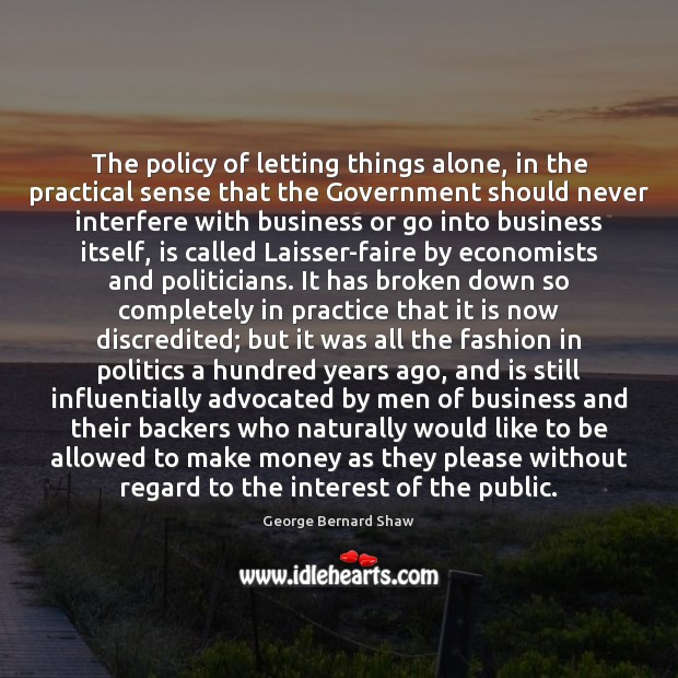 The policy of letting things alone, in the practical sense that the Image