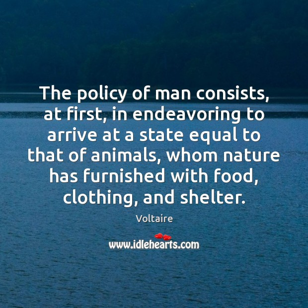 The policy of man consists, at first, in endeavoring to arrive at Image