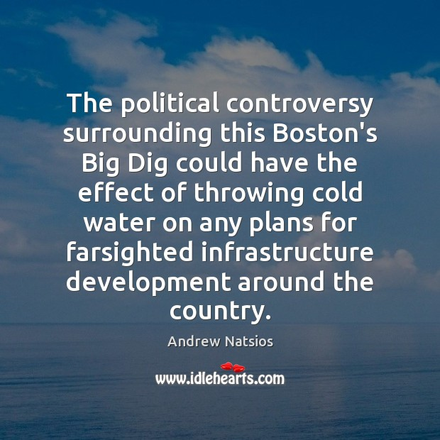 The political controversy surrounding this Boston's Big Dig could have the effect Water Quotes Image