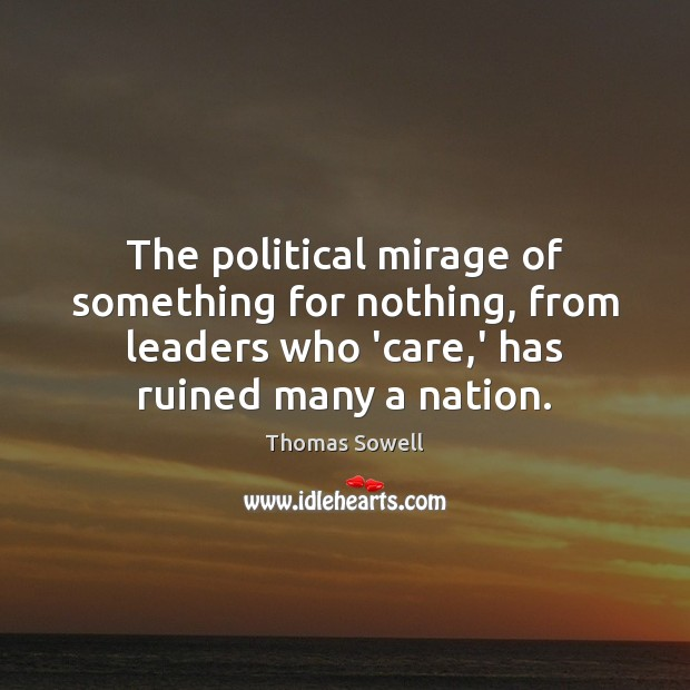 The political mirage of something for nothing, from leaders who 'care,' Thomas Sowell Picture Quote