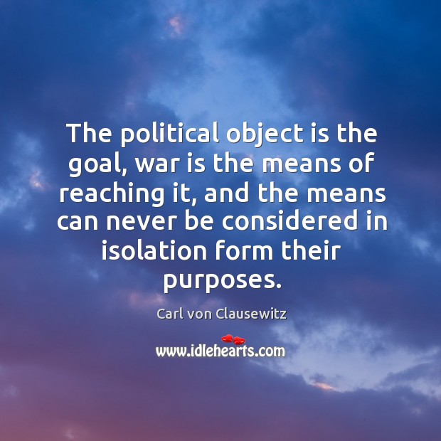 The political object is the goal, war is the means of reaching Image