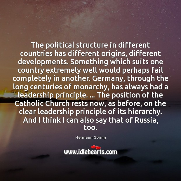 The political structure in different countries has different origins, different developments. Something Hermann Goring Picture Quote