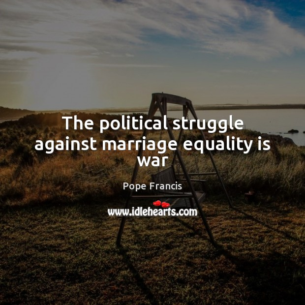 The political struggle against marriage equality is war Equality Quotes Image