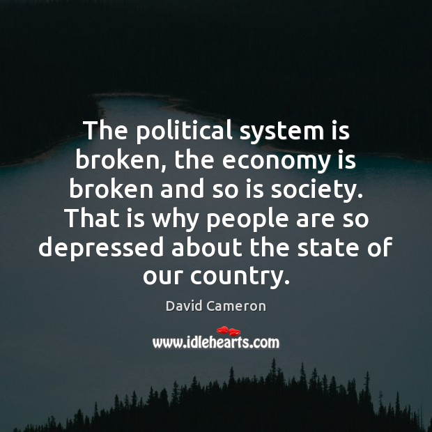 The political system is broken, the economy is broken and so is David Cameron Picture Quote