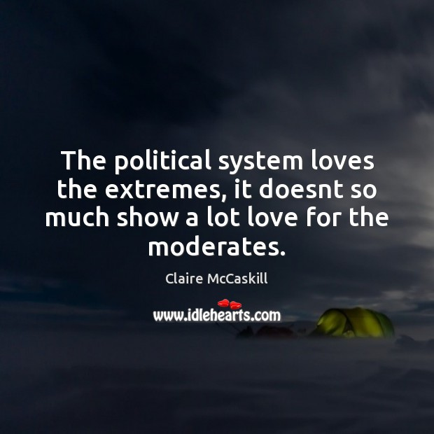 Image, The political system loves the extremes, it doesnt so much show a