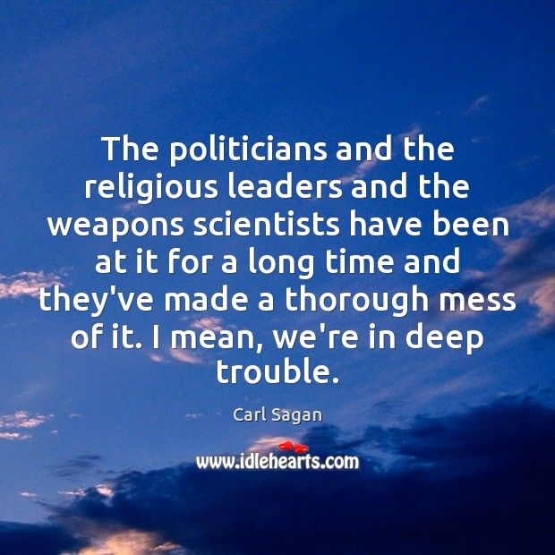 Image, The politicians and the religious leaders and the weapons scientists have been
