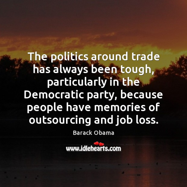 The politics around trade has always been tough, particularly in the Democratic Image